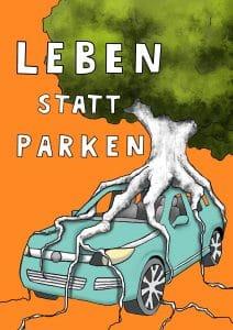 Auf dem Bild sieht man einen Baum, welcher um ein Auto herrum wächst. Dazu steht der Spruch: Leben statt parken!