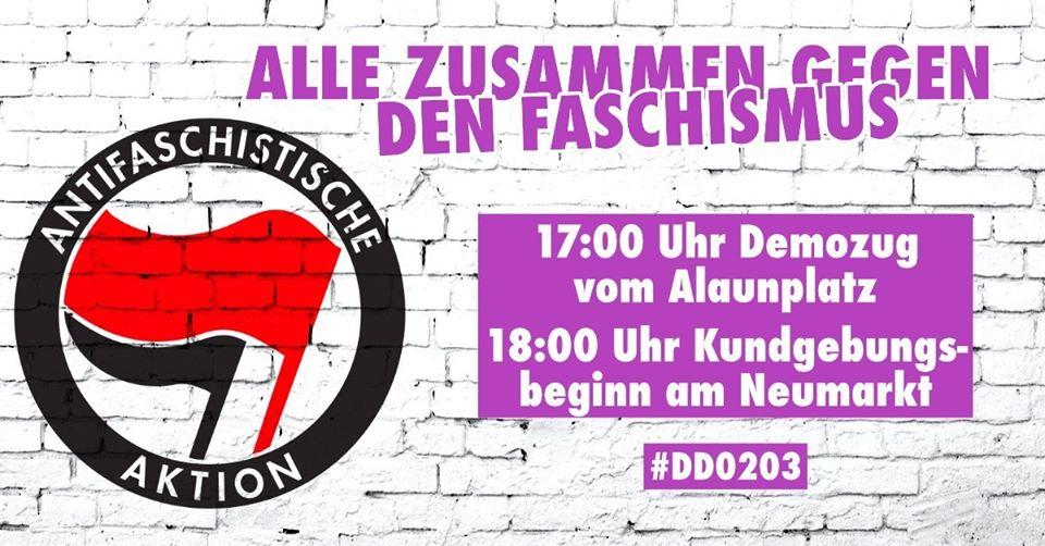 Alle zusammen gegen den Faschismus! Montag, 2. März, 17 Uhr Alaunplatz, 18 Uhr Neumarkt